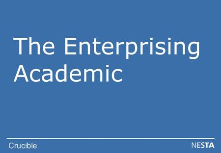 Crucible The Enterprising Academic. Crucible Objectives To explore enterprising skills To identify which skills we have To understand more about enterprising.
