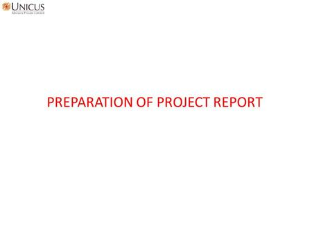PREPARATION OF PROJECT REPORT. AGENDA What is a project report? What are different types of bank finances available? What are the typical steps in availing.