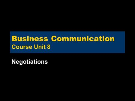 Business Communication Course Unit 8 Negotiations.