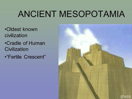 "ANCIENT MESOPOTAMIA Oldest known civilization Cradle of Human Civilization ""Fertile Crescent"""