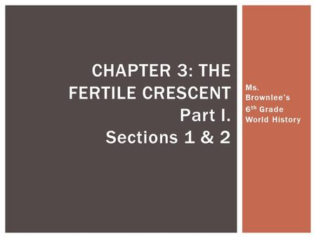 CHAPTER 3: THE FERTILE CRESCENT Part I. Sections 1 & 2
