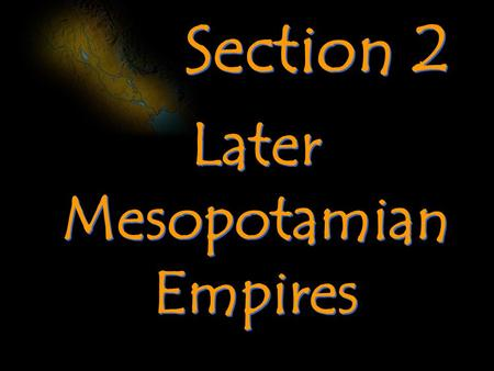 Section 2 Later Mesopotamian Empires. 2400 B.C. Sumer's power began to fade.