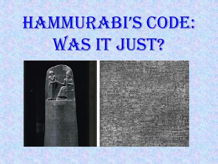 Hammurabi's Code: Was It Just?. Hammurabi (ha-moo-rob- bee) was the king of Babylon in the 18 th Century BCE and wrote one of the world's oldest sets.