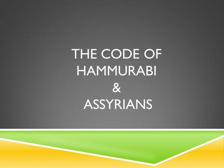 THE CODE OF HAMMURABI & ASSYRIANS. OBJECTIVES, KEY TERMS & PEOPLE  Objective  Explain how early empires arose in Mesopotamia  Key Terms & People: 