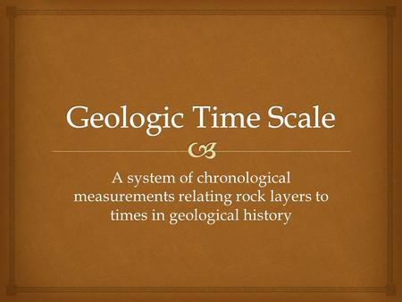 A system of chronological measurements relating rock layers to times in geological history.