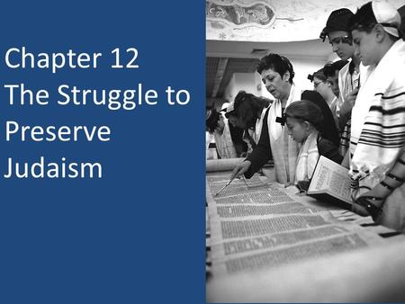 Chapter 12 The Struggle to Preserve Judaism.