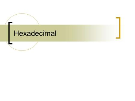 Hexadecimal. Overview Hexadecimal (hex) ~ base 16 number system Use 0 through 9 and... A = 10 B = 11 C = 12 D = 13 E = 14 F = 15.