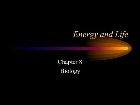 Energy and Life Chapter 8 Biology Energy= the ability to do work Chemical Energy: stored in molecules and compounds (found in the food web) Light Energy: