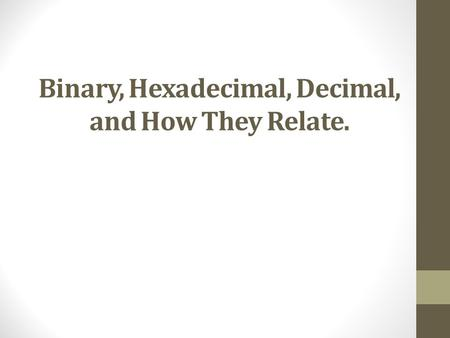 Binary, Hexadecimal, Decimal, and How They Relate.