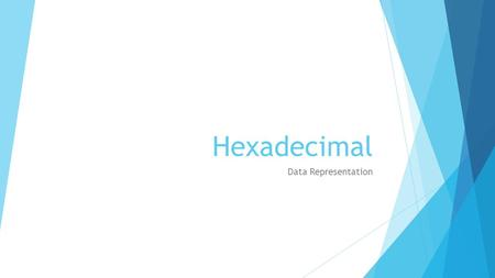 Hexadecimal Data Representation. Objectives  Know how the Hexadecimal counting system works  Be able to convert between denary, binary & hexadecimal.