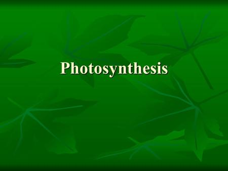 Photosynthesis. Energy and Life Nearly every activity in modern society depends on Energy…think about it. Nearly every activity in modern society depends.