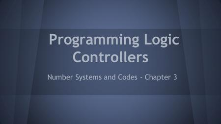 Programming Logic Controllers Number Systems and Codes - Chapter 3.