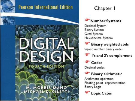Chapter 1  Number Systems Decimal System Binary System Octal System Hexadecimal System  Binary weighted cods Signed number binary order  1's and 2's.