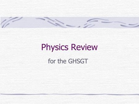 Physics Review for the GHSGT. Types of energy Solar Electrical Nuclear Chemical Mechanical Potential Kinetic.