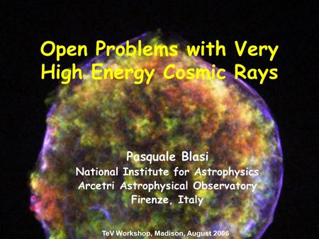 Open Problems with Very High Energy Cosmic Rays Pasquale Blasi National Institute for Astrophysics Arcetri Astrophysical Observatory Firenze, Italy TeV.