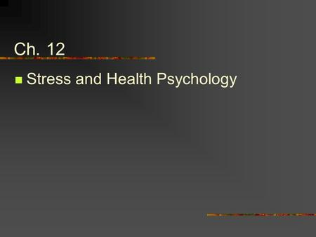Ch. 12 Stress and Health Psychology. Stress Any environmental demand that creates a state of tension or threat and requires change or adaptation.