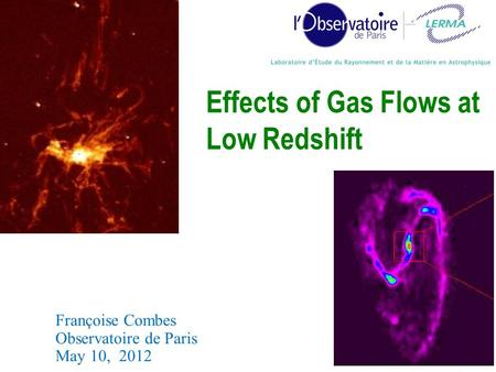 Françoise Combes Observatoire de Paris May 10, 2012 Effects of Gas Flows at Low Redshift 1.