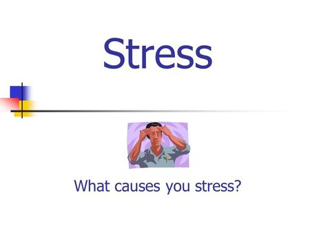 Stress What causes you stress?. What is stress? Stress is the response to your body and mind when being challenged or threatened. Remember: Positive =