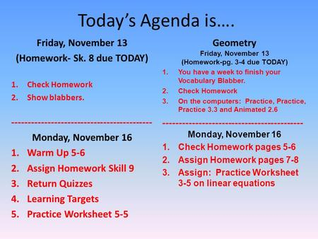 Today's Agenda is…. Friday, November 13 (Homework- Sk. 8 due TODAY) 1.Check Homework 2.Show blabbers. ------------------------------------------- Monday,