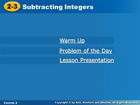 2-3 Subtracting Integers Course 2 Warm Up Warm Up Problem of the Day Problem of the Day Lesson Presentation Lesson Presentation.