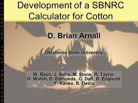 Development of a SBNRC Calculator for Cotton D. Brian Arnall Oklahoma State University W. Raun, J. Solie, M. Stone, R. Taylor, O. Walsh, D. Edmonds, C.