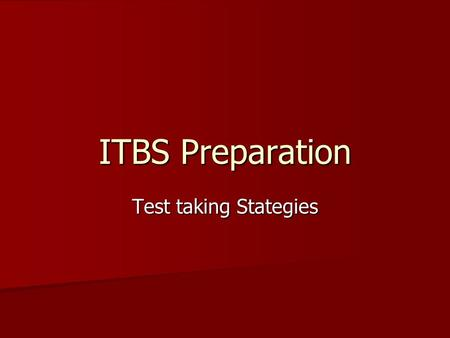 ITBS Preparation Test taking Stategies. ITBS stands for Iowa Test of Basic Skills All 8 th graders get to take the ITBS.