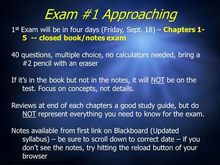 Exam #1 Approaching 1 st Exam will be in four days (Friday, Sept. 18) – Chapters 1- 5 -- closed book/notes exam 40 questions, multiple choice, no calculators.
