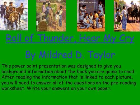 Roll of Thunder, Hear My Cry By Mildred D. Taylor This power point presentation was designed to give you background information about the book you are.