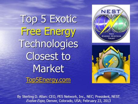 Top 5 Exotic Free Energy Technologies Closest to Market By Sterling D. Allan: CEO, PES Network, Inc., NEC; President, NEST Evolve Expo, Denver, Colorado,