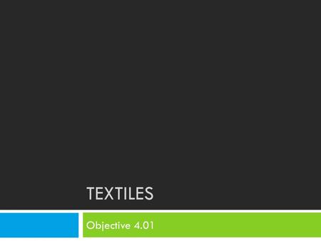 TEXTILES Objective 4.01. Bell Ringer 10/8  Watch the video and respond to the following questions…   What.