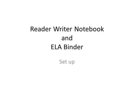 Reader Writer Notebook and ELA Binder Set up. Dividers will be set up into the following sections: Agenda- you will write down the day's activities and.