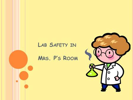 L AB S AFETY IN M RS. P' S R OOM. W HY IS L AB S AFETY I MPORTANT ?