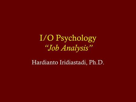 "I/O Psychology ""Job Analysis"" Hardianto Iridiastadi, Ph.D."