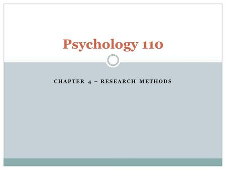 CHAPTER 4 – RESEARCH METHODS Psychology 110. How Do We Know What We Know? You can know something because a friend told you You can know something because.