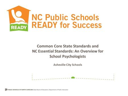 Common Core State Standards and NC Essential Standards: An Overview for School Psychologists Asheville City Schools.