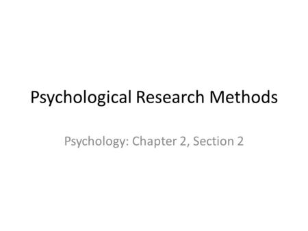 Psychological Research Methods Psychology: Chapter 2, Section 2.