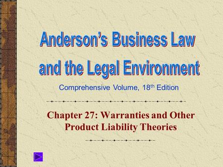 Comprehensive Volume, 18 th Edition Chapter 27: Warranties and Other Product Liability Theories.
