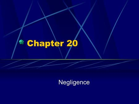 Chapter 20 Negligence. The failure to exercise a reasonable amount of care in either doing or not doing something resulting in harm or injury.