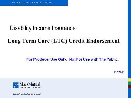 Disability Income Insurance Long Term Care (LTC) Credit Endorsement For Producer Use Only. Not For Use with The Public. C:57866.