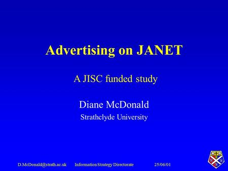Strategy Directorate Advertising on JANET Diane McDonald Strathclyde University A JISC funded study.