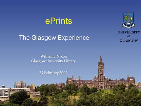 EPrints The Glasgow Experience William J Nixon Glasgow University Library 27 February 2002.