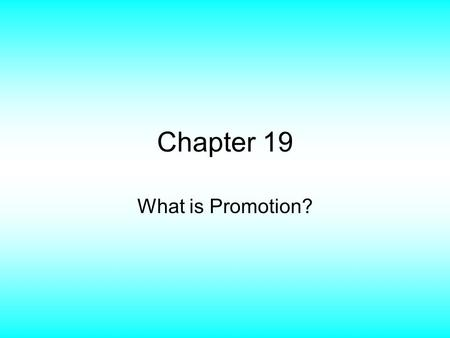 Chapter 19 What is Promotion?. The Role of Promotion Promotion – Any form of communication a business or organization uses to inform, persuade, or remind.