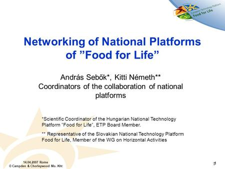 "14.04.2007 Rome © Campden & Chorleywood Mo. Kht 1 1 Networking of National Platforms of ""Food for Life"" András Sebők*, Kitti Németh** Coordinators of the."