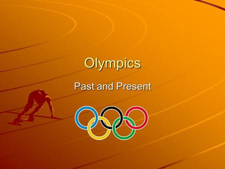 Olympics Past and Present. Objective Students will be able to –Explain the Olympic events and its value to ancient Greeks –Compare the differences between.