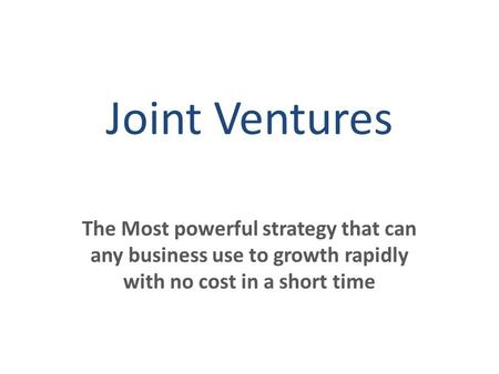 Joint Ventures The Most powerful strategy that can any business use to growth rapidly with no cost in a short time.