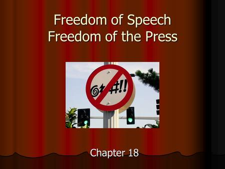 Freedom of Speech Freedom of the Press Chapter 18.
