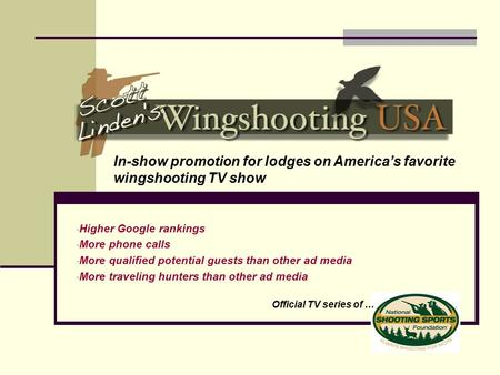 In-show promotion for lodges on America's favorite wingshooting TV show Official TV series of … - Higher Google rankings - More phone calls - More qualified.