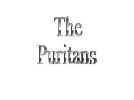 1.Why did the Puritans leave England? 2.What did the Puritans not want coming in between God and the individual? 3.Who did the Puritans believe was.