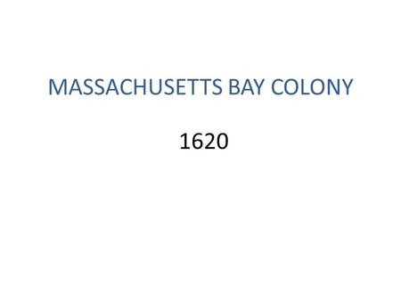 MASSACHUSETTS BAY COLONY 1620. Puritans Wanted to purify the Church of England Were arrested and imprisoned for their beliefs.