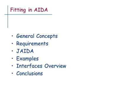 Fitting in AIDA General Concepts Requirements JAIDA Examples Interfaces Overview Conclusions.